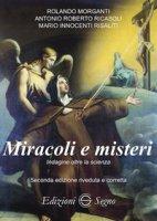 Miracoli e misteri - Morganti Rolando, Ricasoli Roberto Antonio, Risaliti Mario Innocenti
