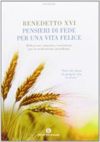 Pensieri di fede per una vita felice - Benedetto XVI (Joseph Ratzinger)