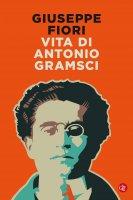Vita di Antonio Gramsci - Giuseppe Fiori