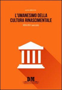 Copertina di 'L' umanesimo nella cultura rinascimentale. XIV-XV secolo'