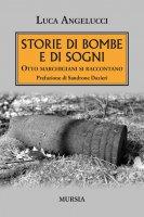 Storie di bombe e di sogni - Luca Angelucci