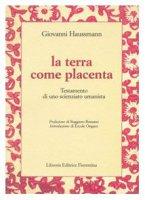 La terra come placenta - Haussmann Giovanni