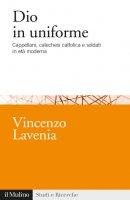 Dio in uniforme - Vincenzo Lavenia