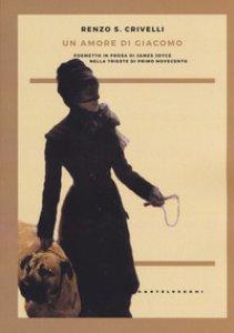 Copertina di 'Un amore di Giacomo. Poemetto in prosa di James Joyce nella Trieste di primo Novecento'