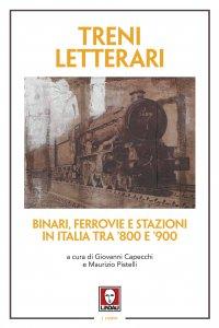 Copertina di 'Treni letterari. Binari, ferrovie e stazioni in Italia tra '800 e '900.'