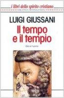Il tempo e il tempio. Dio e l'uomo - Giussani Luigi