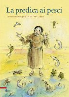 Predica dei pesci - Un frate francescano (testo), Jutta Mirtschin (illustrazioni)