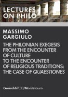 The Philonian exegesis from the encounter of culture to the encounter of religious traditions: the case of «Quaestiones» - Gargiulo Massimo