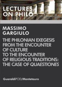 Copertina di 'The Philonian exegesis from the encounter of culture to the encounter of religious traditions: the case of «Quaestiones»'