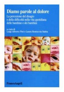 Copertina di 'Diamo parole al dolore. La percezione del disagio e della difficoltà nella vita quotidiana delle bambine e dei bambini'