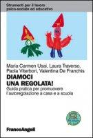 Diamoci una regolata! Guida pratica per promuovere l'autoregolazione a casa e a scuola - Usai Maria Carmen, Traverso Laura, Viterbori Paola