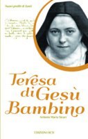 Teresa di Gesù Bambino - Antonio M. Sicari