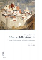 LItalia delle civitates - Giorgio Chittolini