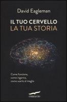 Il tuo cervello, la tua storia - Eagleman David