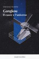 Gangkou, il cuore e l'universo - Teatini Stefano