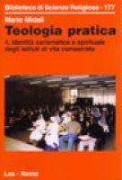 Teologia pratica [vol_4] / Identità carismatica e spirituale degli istituti di vita consacrata - Midali Mario