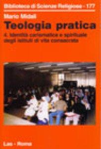 Copertina di 'Teologia pratica [vol_4] / Identità carismatica e spirituale degli istituti di vita consacrata'