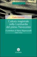 Cultura magistrale nella Lombardia del primo Novecento. Il contributo di Maria Magnocavallo (1869-1956) - Ghizzoni Carla
