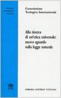 Alla ricerca di un'etica universale: nuovo sguardo sulla legge naturale - Commissione Teologica Internazionale