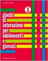 Giochi di interazione per adolescenti e giovani. Vol. 1:  Valori, obiettivi e interessi. Scuola e apprendimento. Lavoro - Vopel Klaus