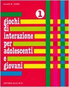 Copertina di 'Giochi di interazione per adolescenti e giovani. Vol. 1:  Valori, obiettivi e interessi. Scuola e apprendimento. Lavoro'