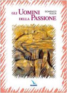 Copertina di 'Gli uomini della Passione'