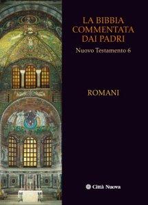 Copertina di 'La Bibbia commentata dai Padri. Nuovo Testamento [Vol_6] / Romani'