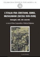 L' Italia fra cristiani, ebrei, musulmani (secoli XVII-XVIII) - Dino Carpanetto