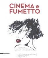 Cinema e fumetto. Catalogo della mostra (Torino, 9 febbraio-20 maggio 2019). Ediz. a colori - Raffaelli Luca