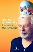 La vita è un racconto - Jodorowsky Alejandro