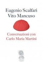 Conversazioni con Carlo Maria Martini - Vito Mancuso, Eugenio Scalfari