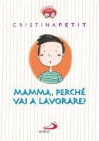Mamma, perché vai a lavorare? - Cristina Petit