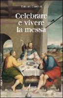 Celebrare e vivere la messa - Gaudeul Bernard