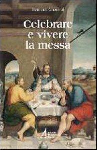 Copertina di 'Celebrare e vivere la messa'