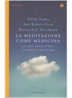 La meditazione come medicina - Jon Kabat-Zinn, Richard J. Davidson, Gyatso Tenzin (Dalai Lama)