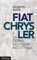 Fiat-Chrysler e la deriva dell'Italia industriale - Berta Giuseppe