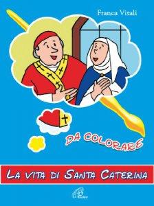Copertina di 'La vita di santa Caterina da colorare'
