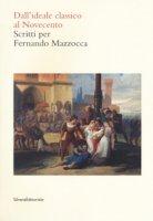 Dall'ideale classico al Novecento. Scritti per Fernando Mazzocca