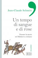 Un tempo di sangue e di rose - Jean-Claude Schmitt