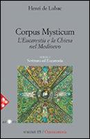 Corpus mysticum. L'Eucarestia e la Chiesa nel Medioevo - Henri de Lubac