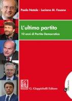 L' ultimo partito. 10 anni di Partito Democratico. Con Contenuto digitale per download e accesso on line - Natale Paolo, Fasano Luciano Mario