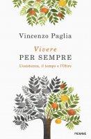 Vivere per sempre - Vincenzo Paglia