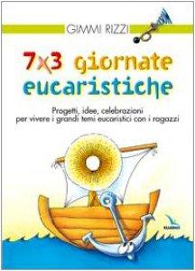 Copertina di '7 x 3 giornate eucaristiche. Progetti, idee, celebrazioni per vivere i grandi temi eucaristici con i ragazzi'