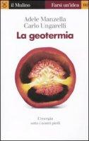La geotermia - Manzella Adele, Ungarelli Carlo