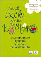 Con gli occhi di un bambino. Accompagnare i piccoli nel mondo della sessualità - Carù R., Pinciroli M., Santoro L.