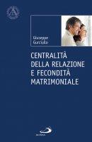 Centralità della relazione e fecondità matrimoniale - Giuseppe Gurciullo