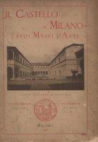 Il castello di Milano e i suoi musei d'arte. Ediz. illustrata