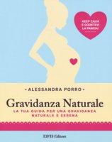 Gravidanza naturale. La tua guida per una gravidanza naturale e serena - Porro Alessandra