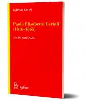 """Paola Elisabetta Cerioli (1816-1865). """"Una maternità per gli ultimi/orfani"""" - Goffredo Zanchi"""