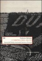 L' arena del Duce. Storia del Partito Nazionale Fascista a Verona - Melotto Federico